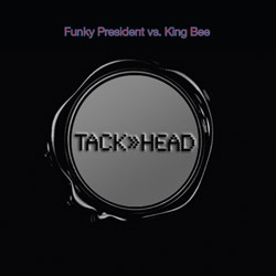TACK>>HEAD - Funky President vs. KING BEE